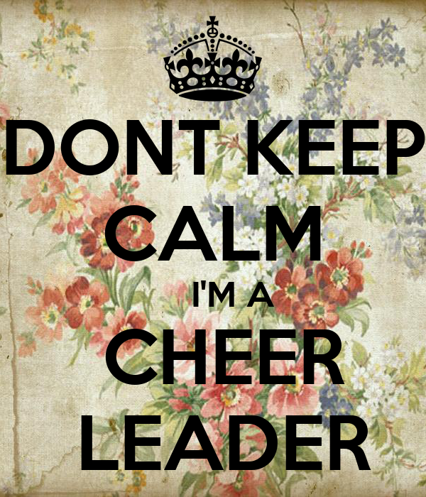 DONT KEEP CALM     I'M A  CHEER  LEADER