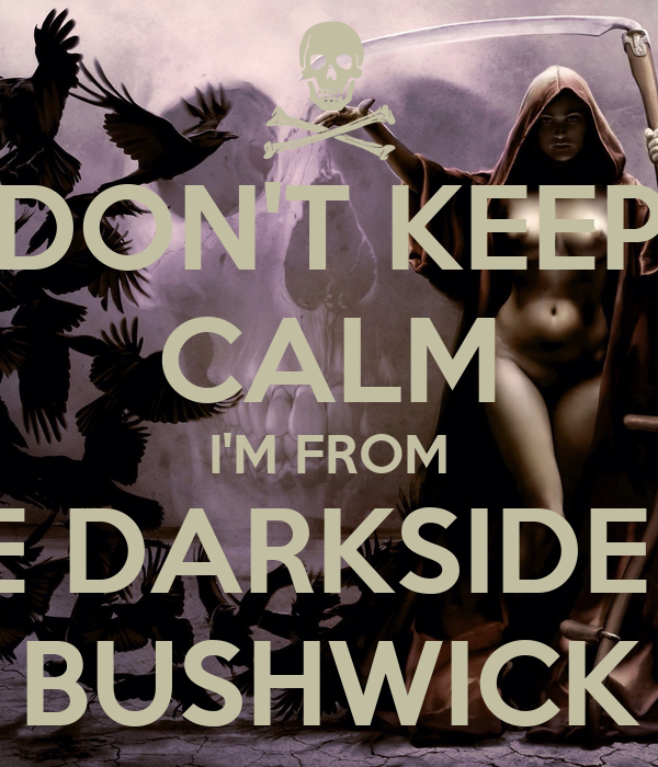 DON'T KEEP CALM I'M FROM THE DARKSIDE OF BUSHWICK