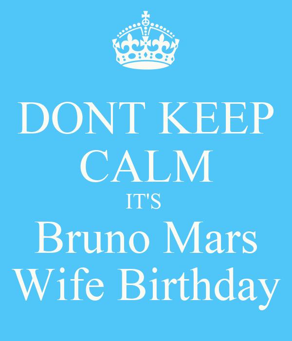 DONT KEEP CALM IT'S  Bruno Mars Wife Birthday
