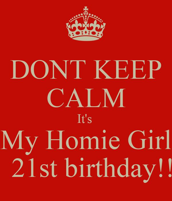 DONT KEEP CALM It's  My Homie Girl   21st birthday!!