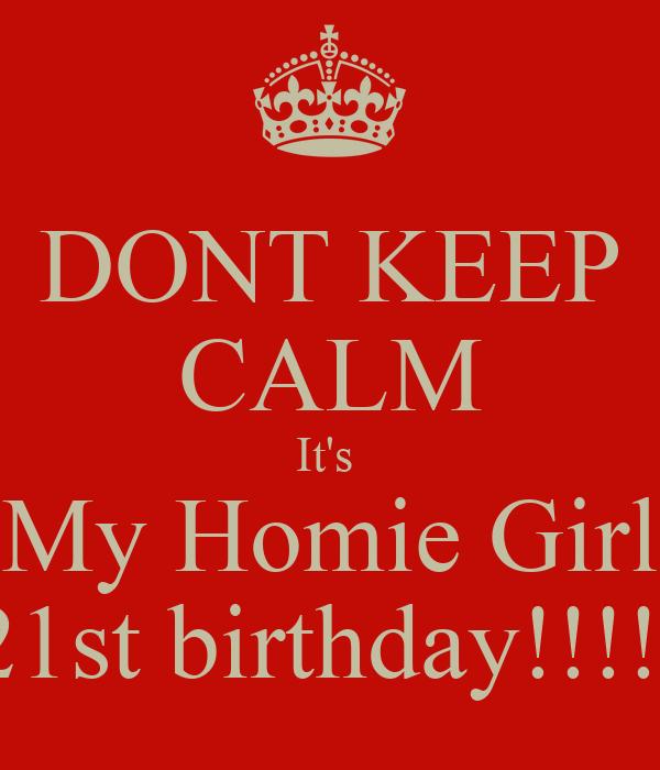 DONT KEEP CALM It's  My Homie Girl   21st birthday!!!!!