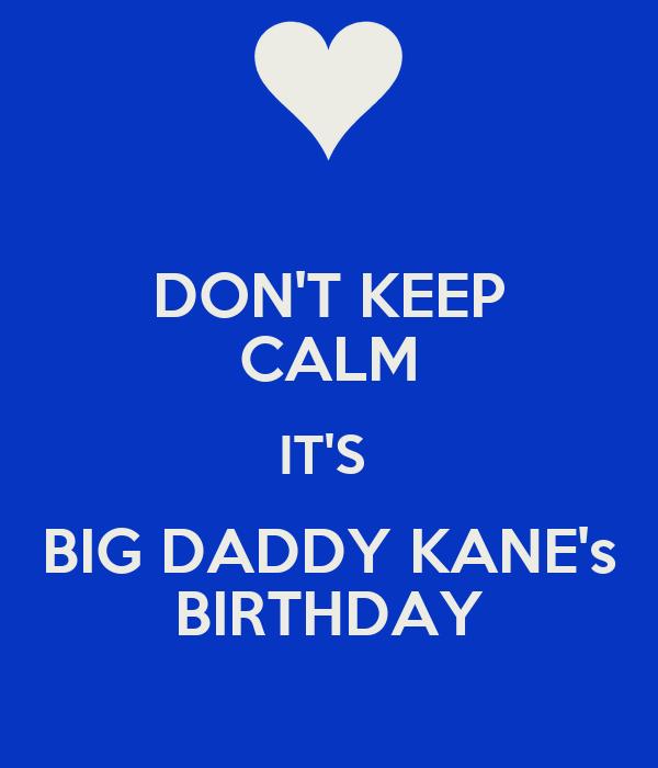 DON'T KEEP CALM IT'S  BIG DADDY KANE's BIRTHDAY