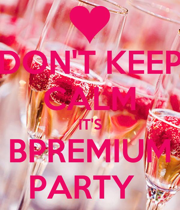 DON'T KEEP CALM IT'S BPREMIUM PARTY