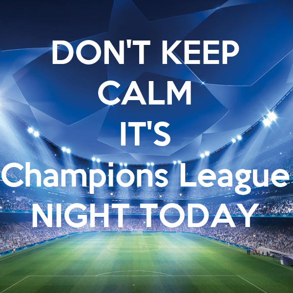 don t keep calm it s champions league night today
