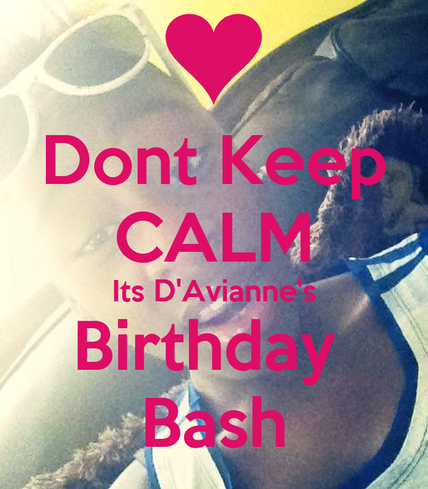 Dont Keep CALM Its D'Avianne's Birthday  Bash