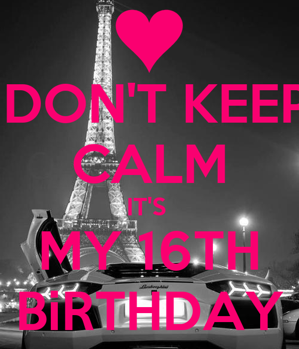DON'T KEEP CALM IT'S MY 16TH BiRTHDAY Poster
