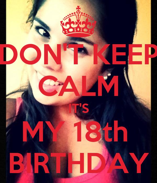 DON'T KEEP CALM IT'S MY 18th  BIRTHDAY