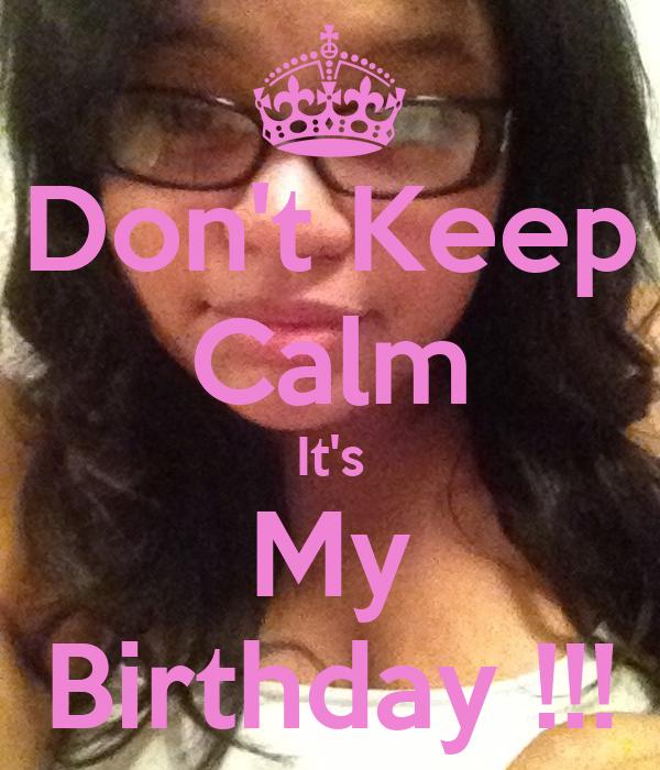 Don't Keep Calm It's My Birthday !!!