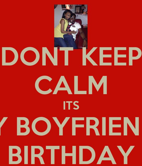 DONT KEEP CALM ITS MY BOYFRIENDS BIRTHDAY