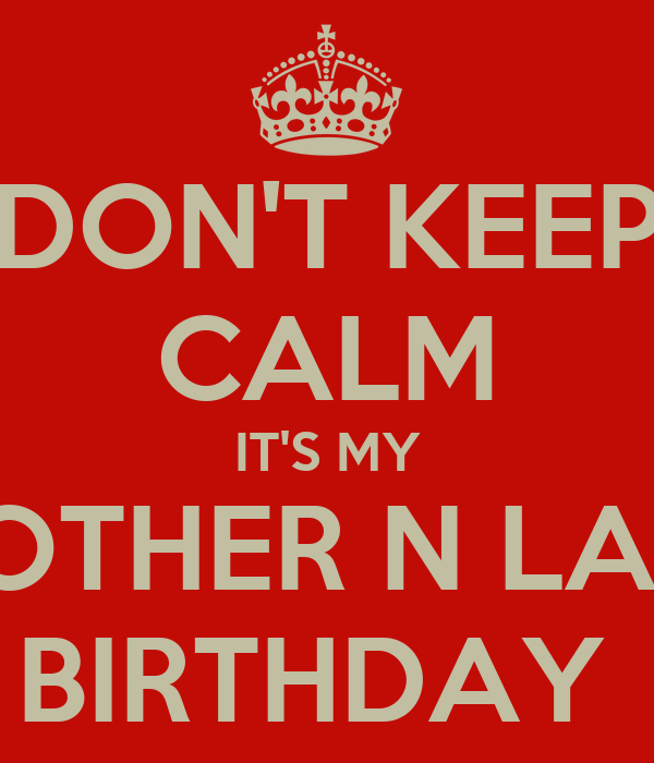 DON'T KEEP CALM IT'S MY BROTHER N LAWS BIRTHDAY