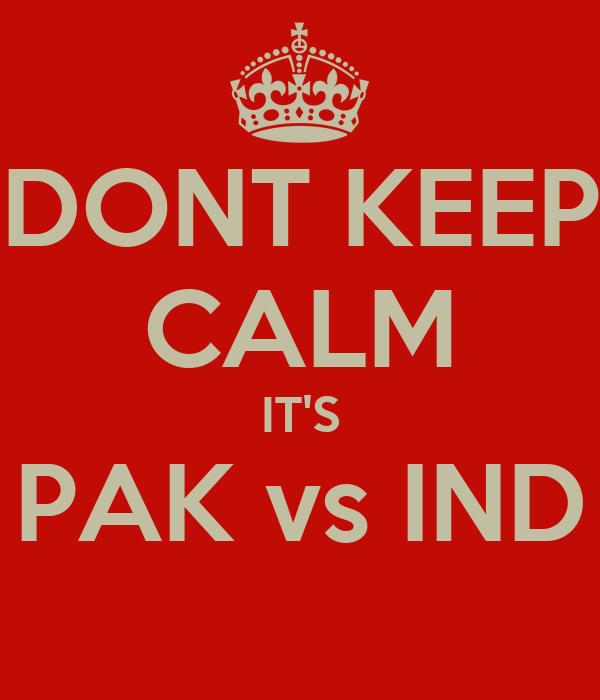 DONT KEEP CALM IT'S PAK vs IND