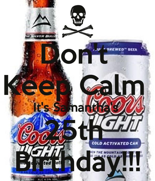 Don't  Keep Calm  It's Samantha's  25th  Birthday!!!