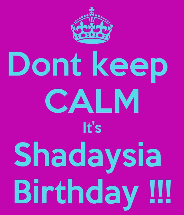 Dont keep  CALM It's Shadaysia  Birthday !!!