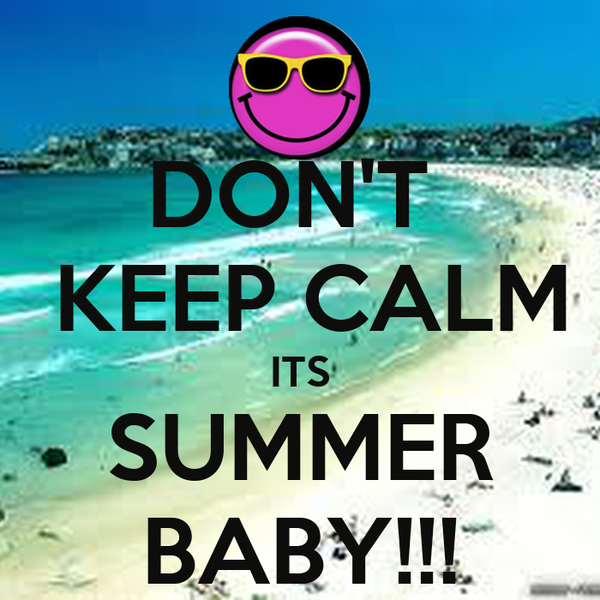 [Image: dont-keep-calm-its-summer-baby-1.jpg]