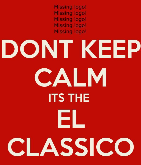 DONT KEEP CALM ITS THE  EL CLASSICO