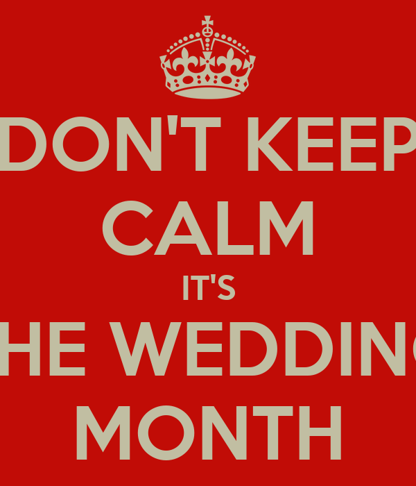 DON'T KEEP CALM IT'S THE WEDDING MONTH