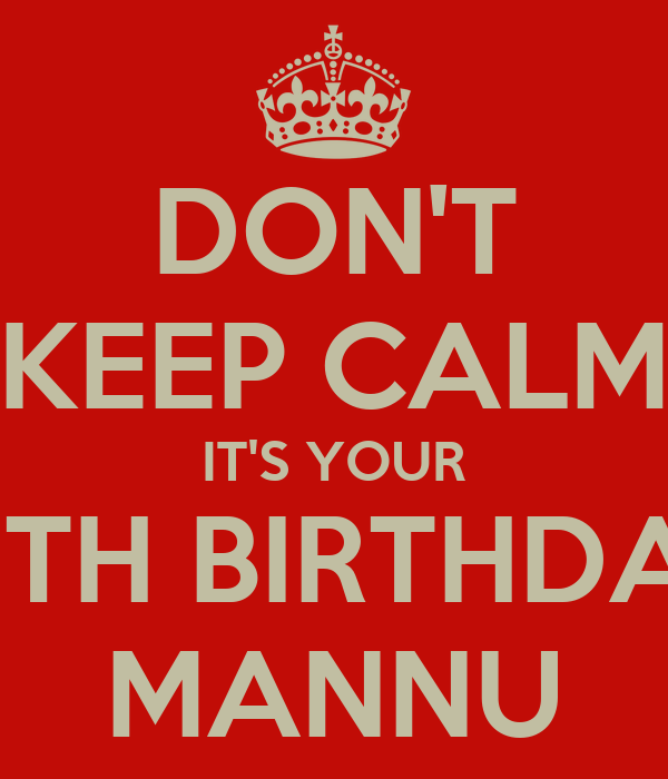 DON'T KEEP CALM IT'S YOUR 19TH BIRTHDAY MANNU