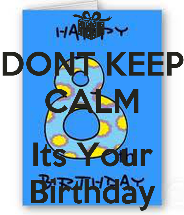 DONT KEEP CALM  Its Your Birthday