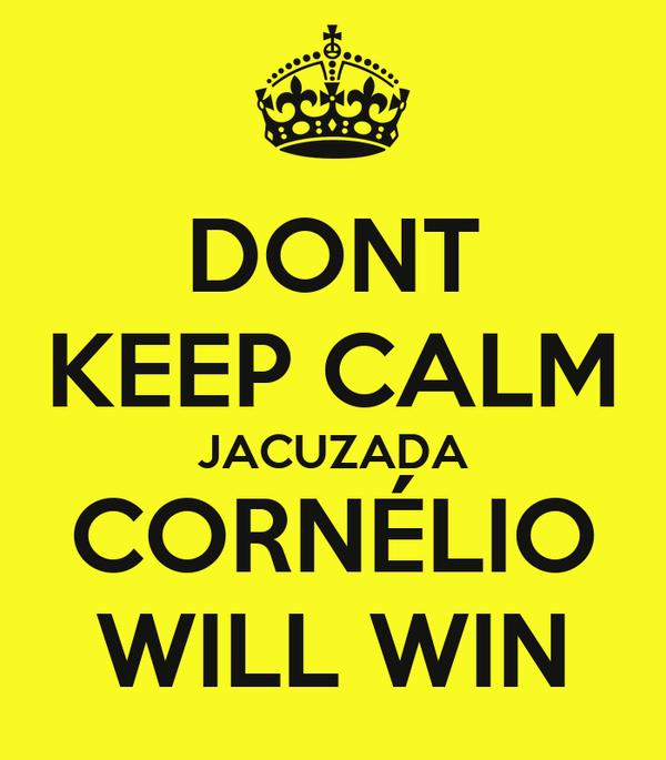 DONT KEEP CALM JACUZADA CORNÉLIO WILL WIN