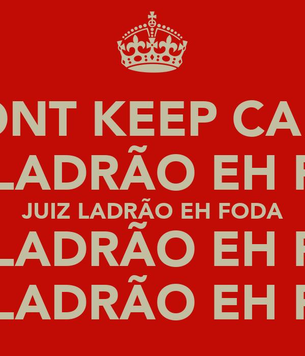 DONT KEEP CALM JUIZ LADRÃO EH FODA JUIZ LADRÃO EH FODA JUIZ LADRÃO EH FODA JUIZ LADRÃO EH FODA