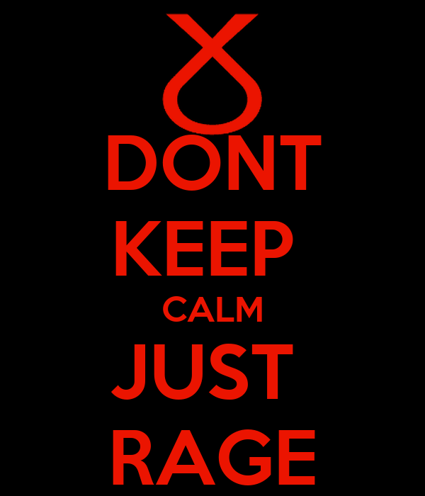 DONT KEEP  CALM JUST  RAGE