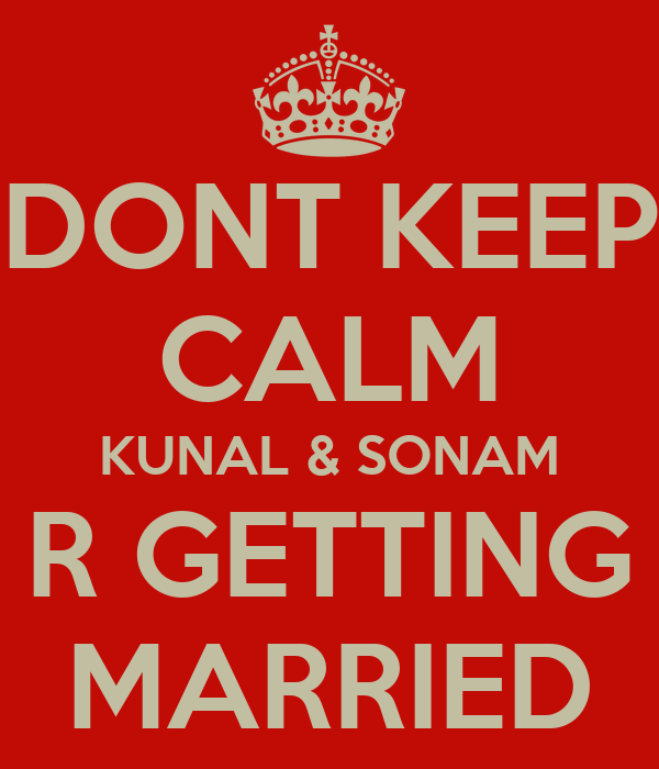 DONT KEEP CALM KUNAL & SONAM R GETTING MARRIED