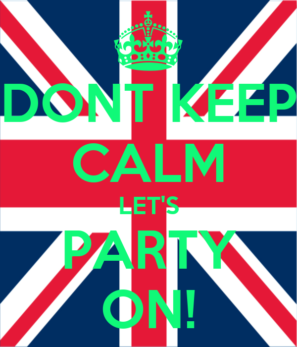 DONT KEEP CALM LET'S PARTY ON!
