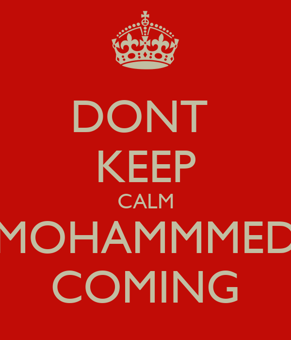 DONT  KEEP CALM MOHAMMMED COMING