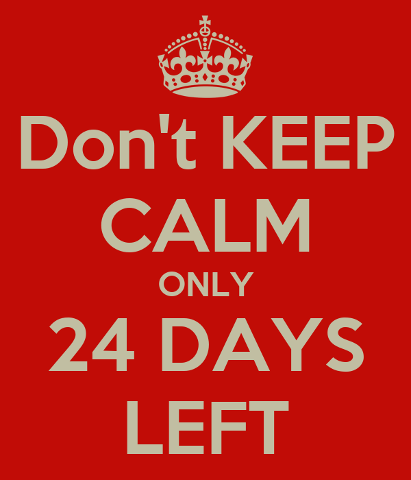 Don't KEEP CALM ONLY 24 DAYS LEFT