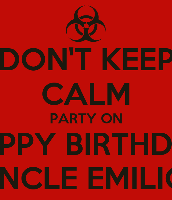 DON'T KEEP CALM PARTY ON HAPPY BIRTHDYA UNCLE EMILIO!