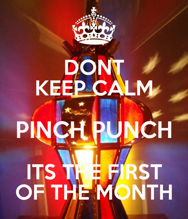 DONT KEEP CALM PINCH PUNCH ITS THE FIRST OF THE MONTH