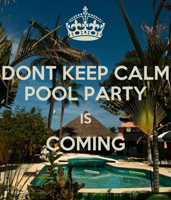 DONT KEEP CALM POOL PARTY IS COMING