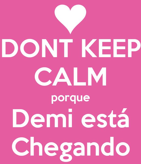DONT KEEP CALM porque Demi está Chegando
