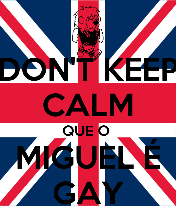 DON'T KEEP CALM QUE O  MIGUEL É GAY