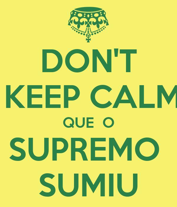 DON'T  KEEP CALM QUE  O SUPREMO  SUMIU