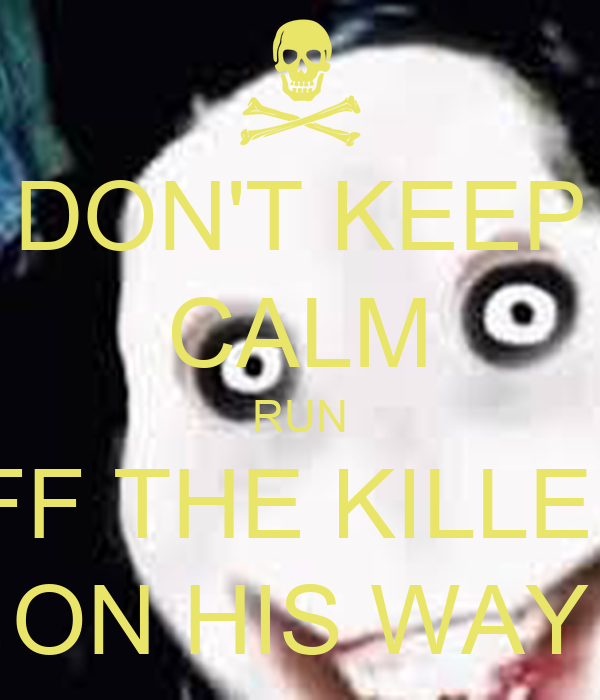 DON'T KEEP CALM RUN JEFF THE KILLER'S ON HIS WAY