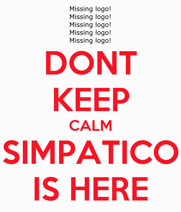 DONT KEEP CALM SIMPATICO IS HERE