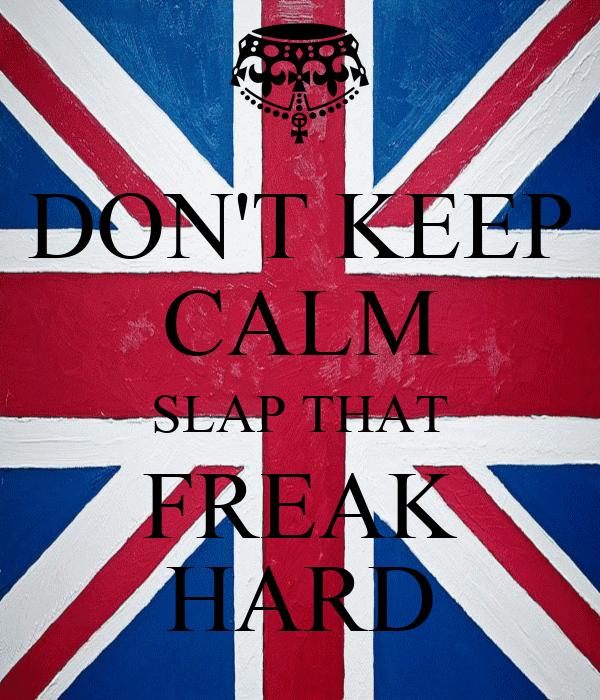 DON'T KEEP CALM SLAP THAT FREAK HARD