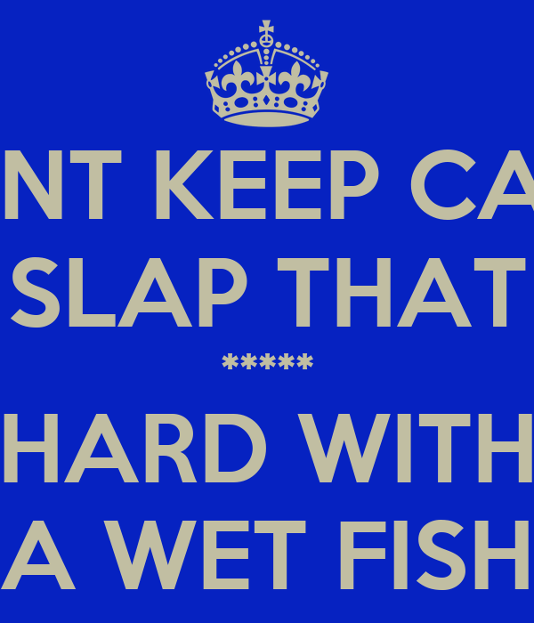 Dont keep calm slap that hard with a wet fish poster for Is a fish wet