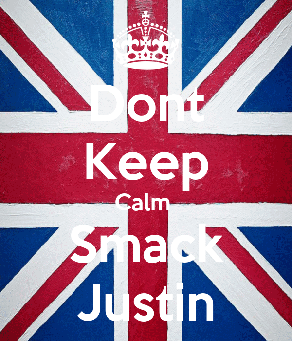 Dont Keep Calm  Smack Justin