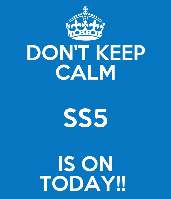 DON'T KEEP CALM SS5 IS ON TODAY!!