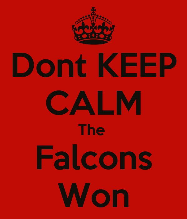 Dont KEEP CALM The  Falcons Won
