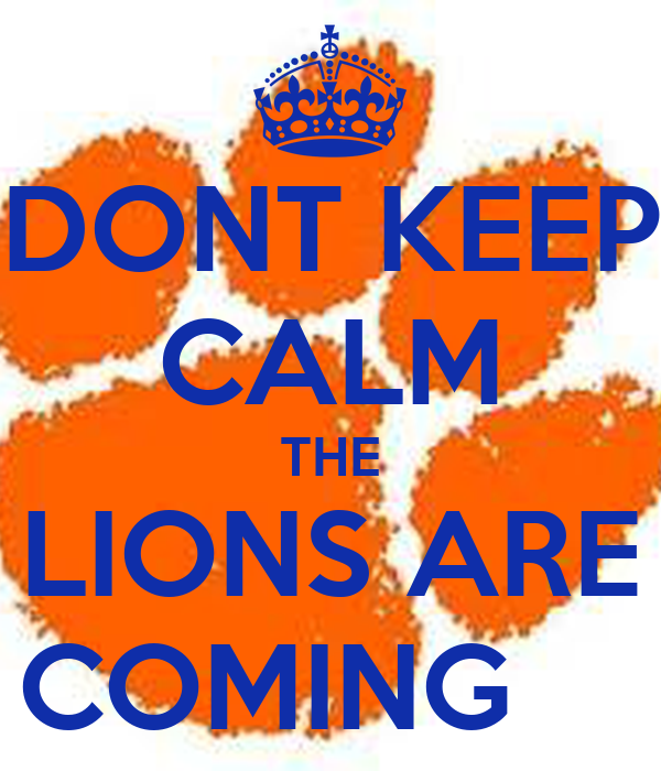 DONT KEEP CALM THE LIONS ARE COMING