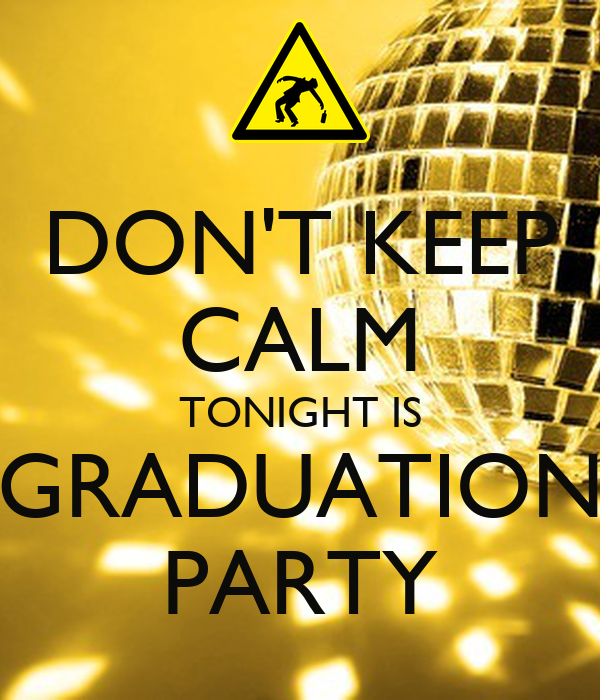DON'T KEEP CALM TONIGHT IS GRADUATION PARTY