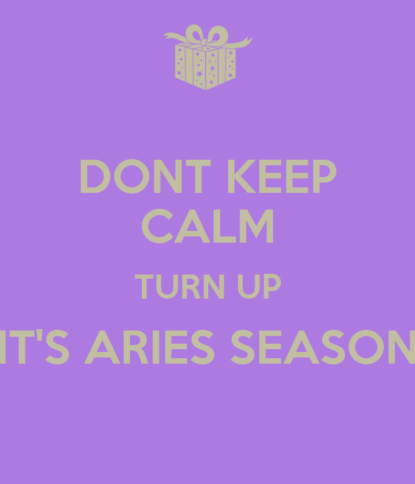 DONT KEEP CALM TURN UP IT'S ARIES SEASON