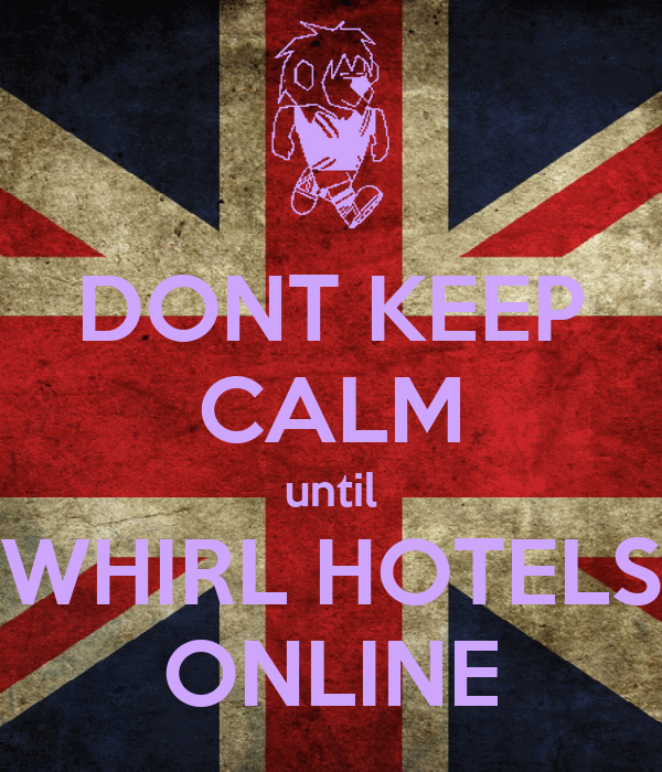 DONT KEEP CALM until WHIRL HOTELS ONLINE