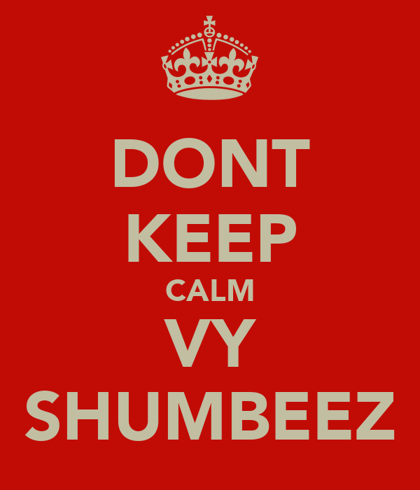 DONT KEEP CALM VY SHUMBEEZ