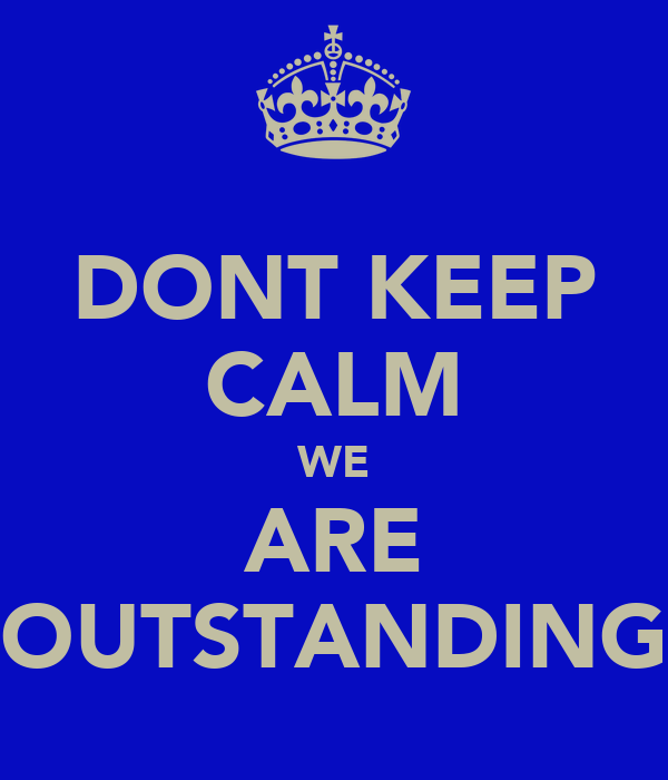 "DONT KEEP CALM WE ARE ""OUTSTANDING"""