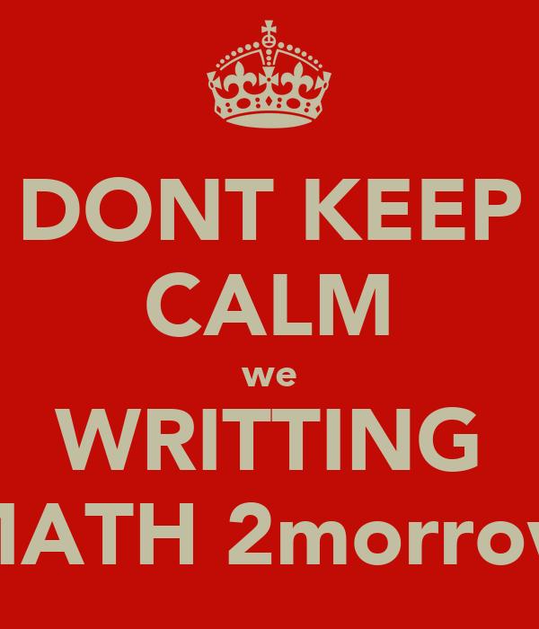 DONT KEEP CALM we WRITTING MATH 2morrow