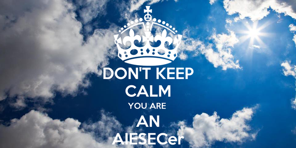 DON'T KEEP CALM YOU ARE  AN AIESECer